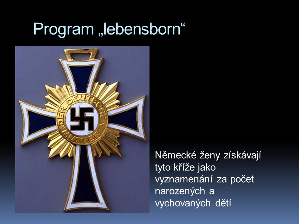 """Program """"lebensborn Německé ženy získávají tyto kříže jako vyznamenání za počet narozených a vychovaných dětí."""