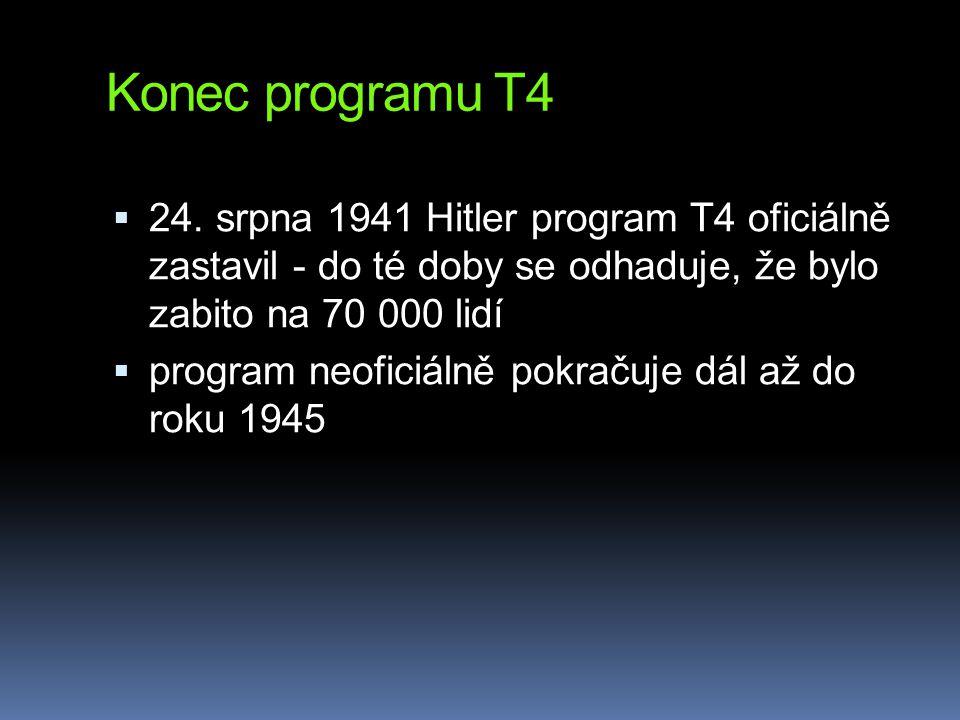 Konec programu T4 24. srpna 1941 Hitler program T4 oficiálně zastavil - do té doby se odhaduje, že bylo zabito na 70 000 lidí.