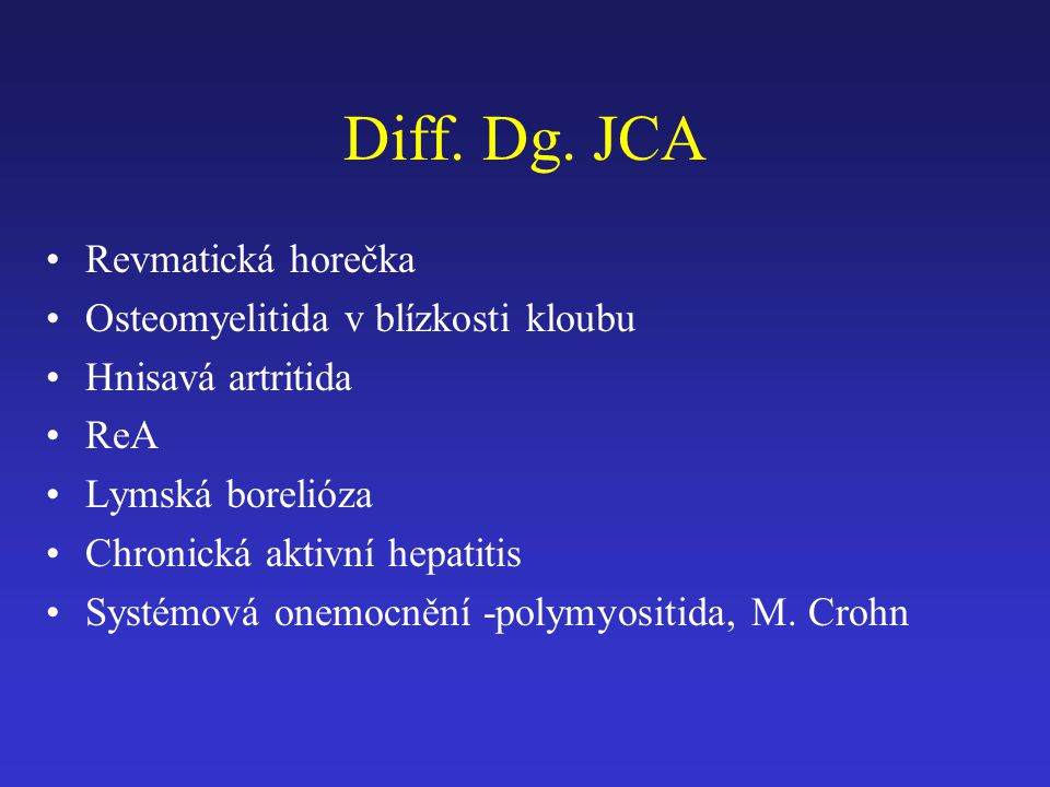 Diff. Dg. JCA Revmatická horečka Osteomyelitida v blízkosti kloubu