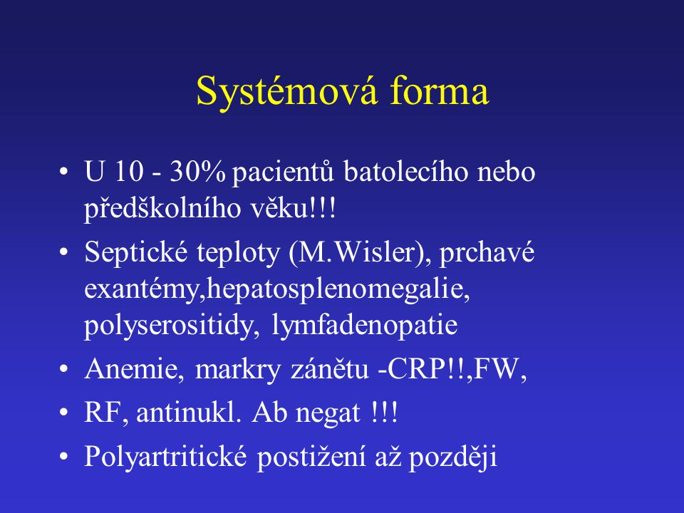 Systémová forma U 10 - 30% pacientů batolecího nebo předškolního věku!!!