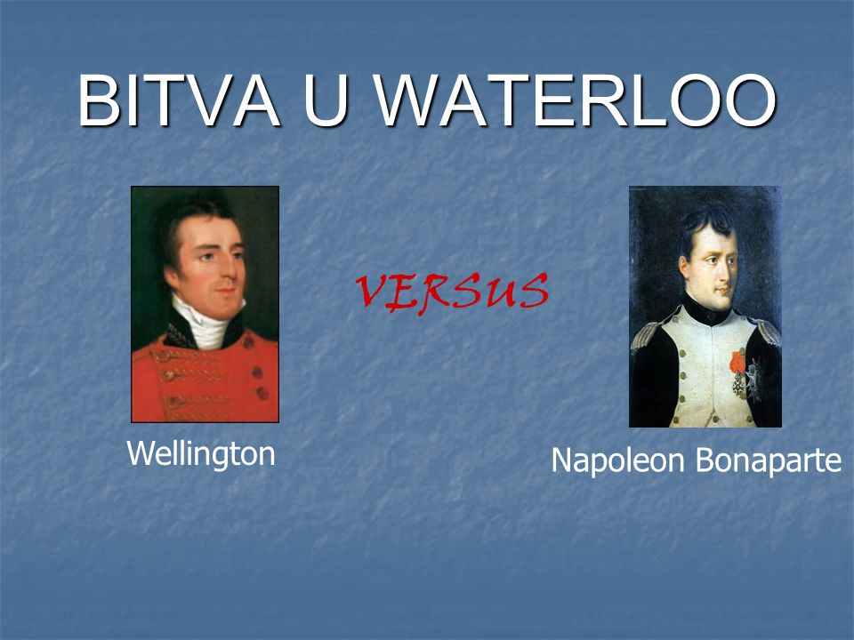 BITVA U WATERLOO VERSUS Wellington Napoleon Bonaparte