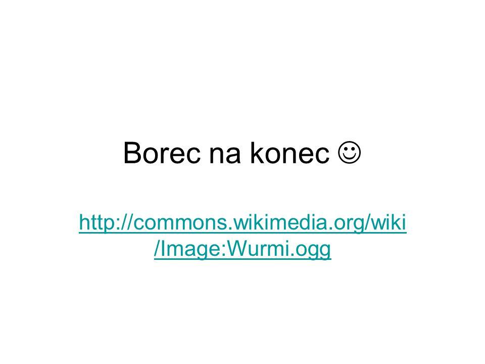Borec na konec  http://commons.wikimedia.org/wiki/Image:Wurmi.ogg