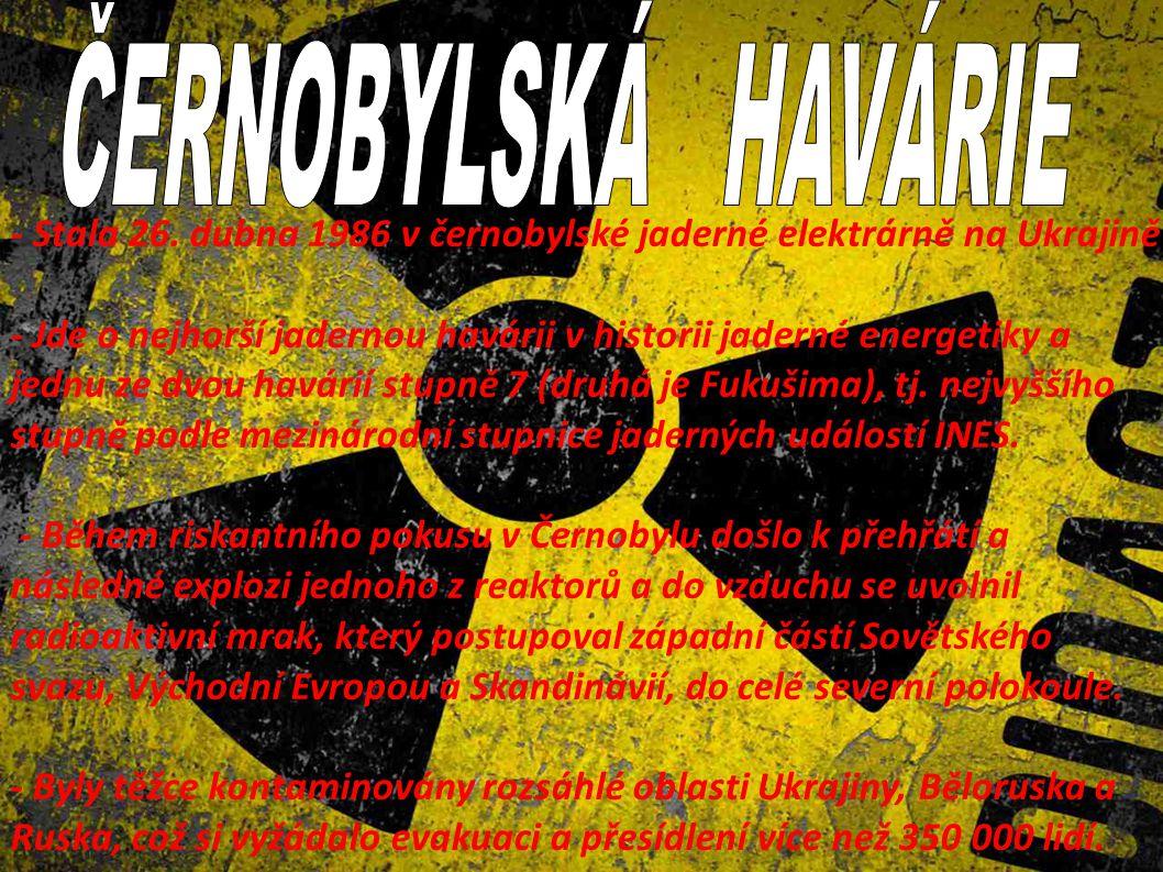 ČERNOBYLSKÁ HAVÁRIE - Stala 26. dubna 1986 v černobylské jaderné elektrárně na Ukrajině.
