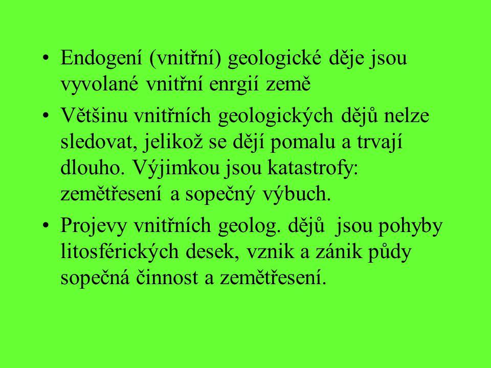 Endogení (vnitřní) geologické děje jsou vyvolané vnitřní enrgií země