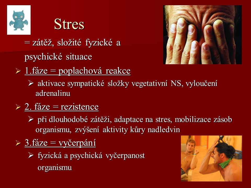 Stres = zátěž, složité fyzické a psychické situace