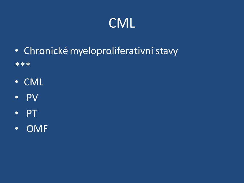 CML Chronické myeloproliferativní stavy *** CML PV PT OMF