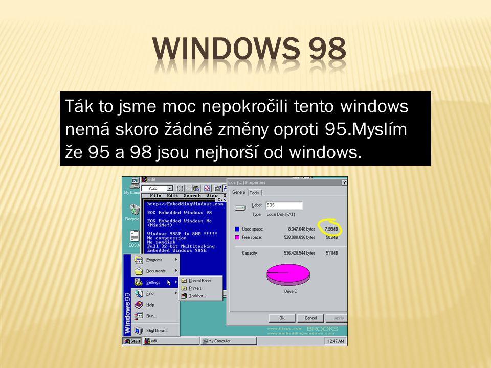 Windows 98 Ták to jsme moc nepokročili tento windows nemá skoro žádné změny oproti 95.Myslím že 95 a 98 jsou nejhorší od windows.