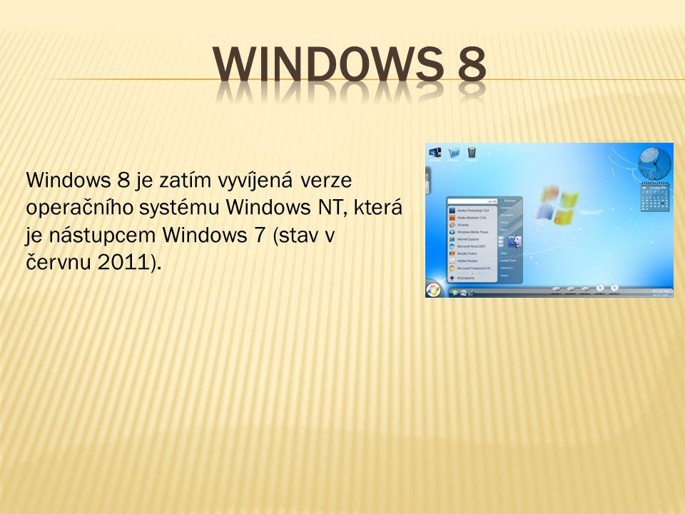 Windows 8 Windows 8 je zatím vyvíjená verze operačního systému Windows NT, která je nástupcem Windows 7 (stav v červnu 2011).