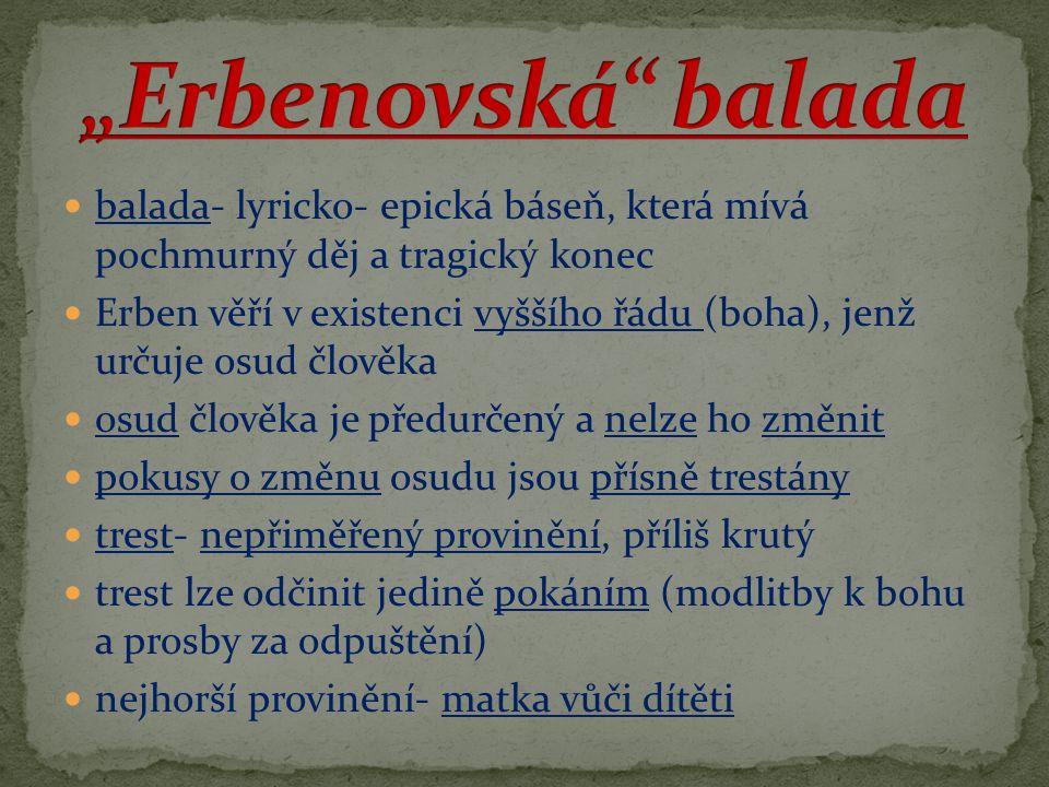 """""""Erbenovská balada balada- lyricko- epická báseň, která mívá pochmurný děj a tragický konec."""