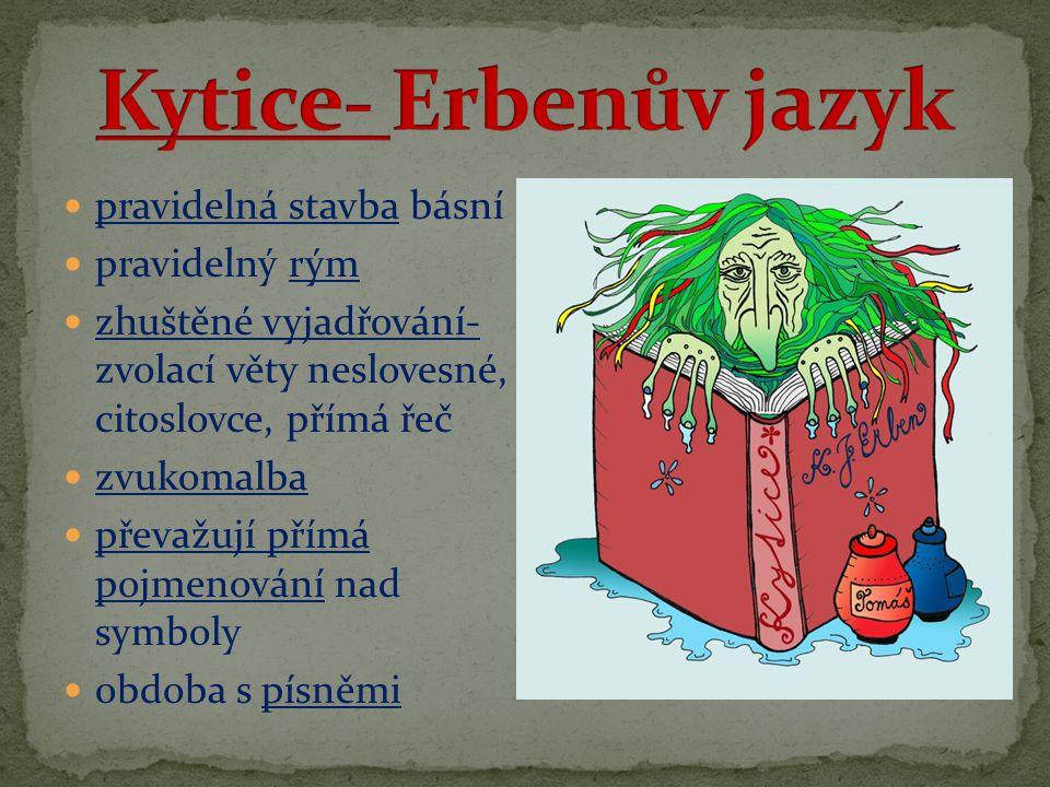 Kytice- Erbenův jazyk pravidelná stavba básní pravidelný rým