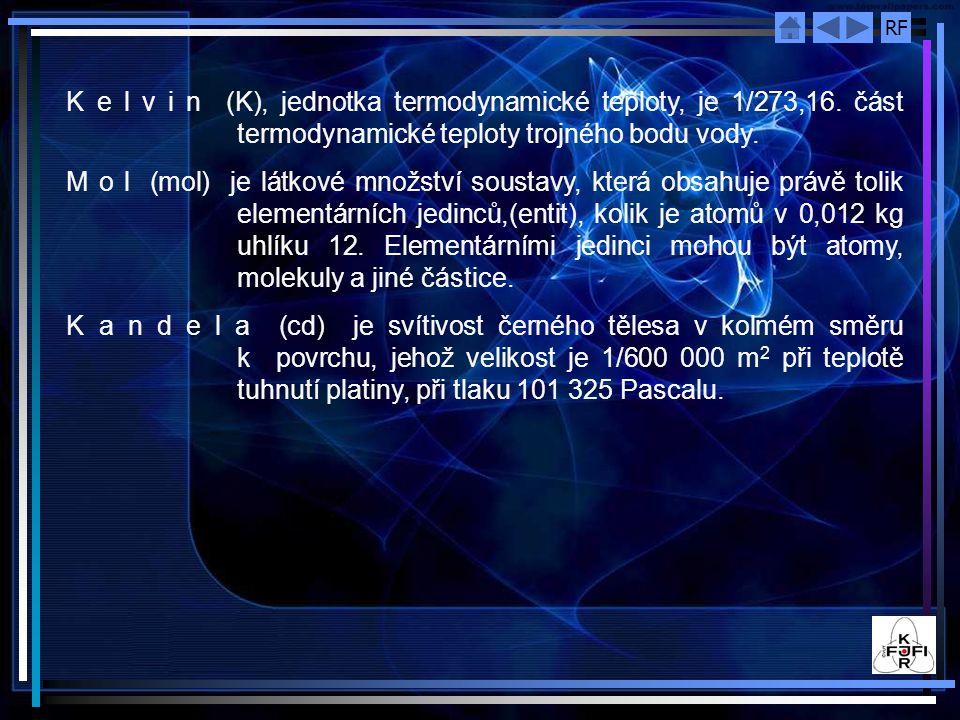 K e l v i n (K), jednotka termodynamické teploty, je 1/273,16. část