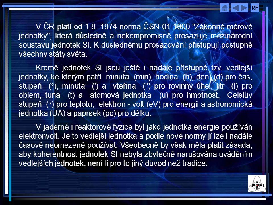 V ČR platí od 1.8. 1974 norma ČSN 01 1300 Zákonné měrové jednotky , která důsledně a nekompromisně prosazuje mezinárodní soustavu jednotek SI. K důslednému prosazování přistupují postupně všechny státy světa.