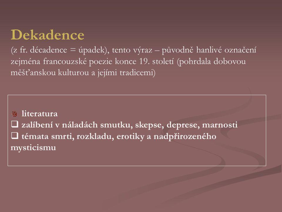 Dekadence (z fr. décadence = úpadek), tento výraz – původně hanlivé označení. zejména francouzské poezie konce 19. století (pohrdala dobovou.