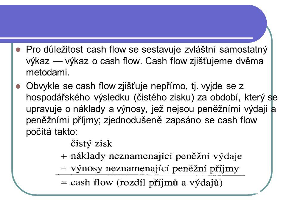 Pro důležitost cash flow se sestavuje zvláštní samostatný výkaz — výkaz o cash flow. Cash flow zjišťujeme dvěma metodami.