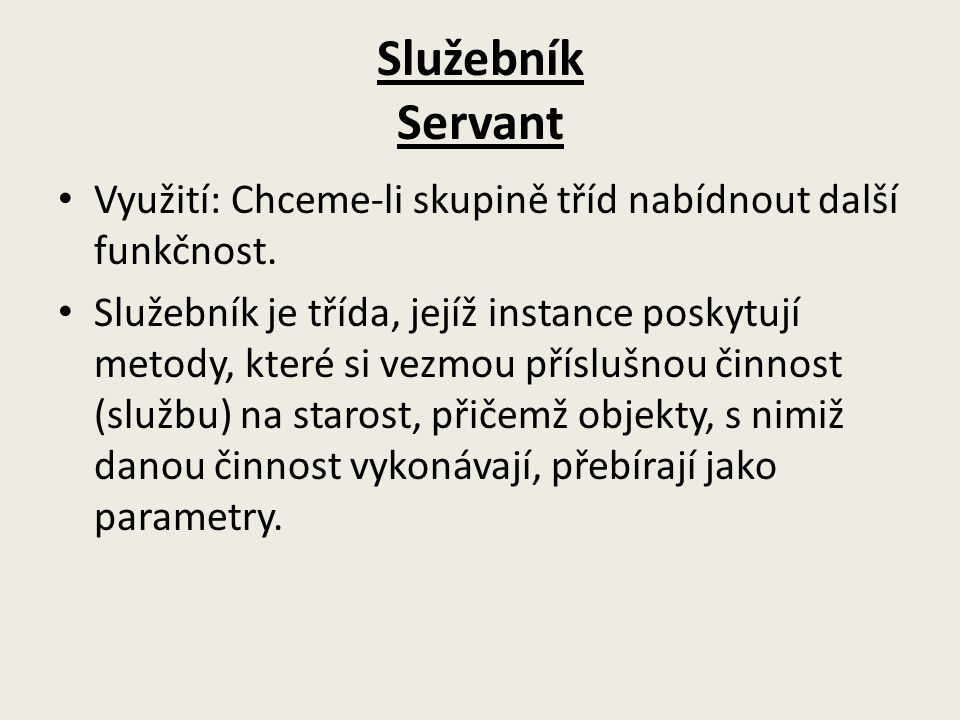 Služebník Servant Využití: Chceme-li skupině tříd nabídnout další funkčnost.
