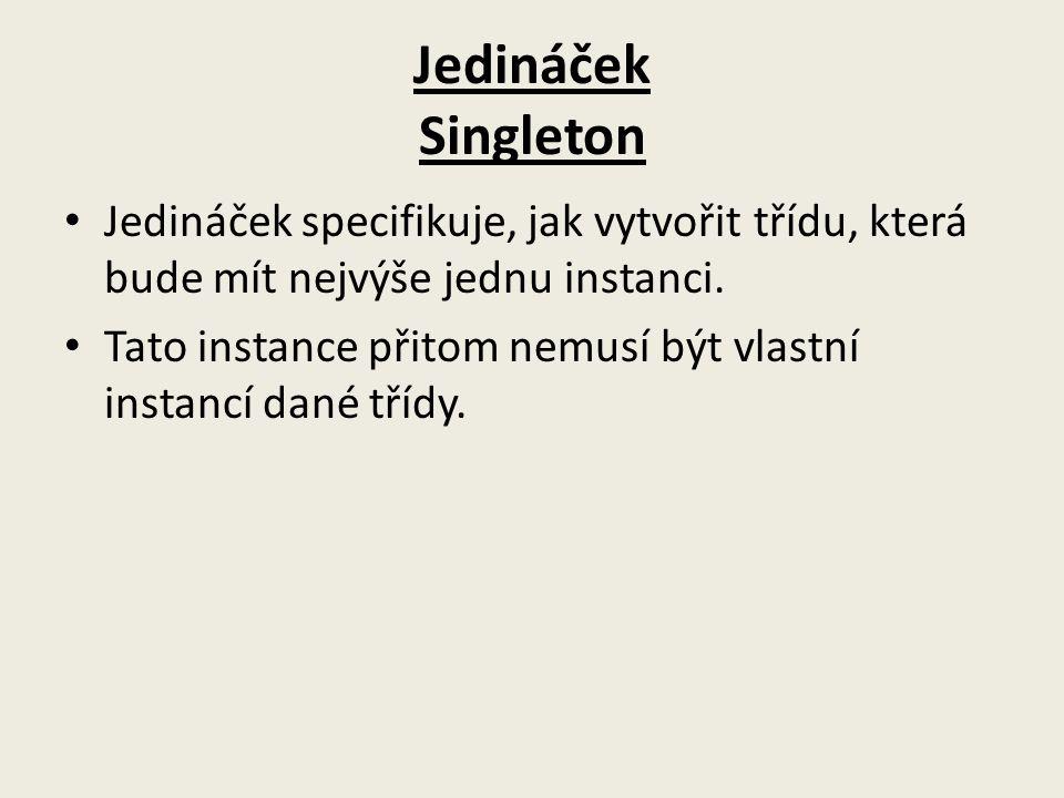 Jedináček Singleton Jedináček specifikuje, jak vytvořit třídu, která bude mít nejvýše jednu instanci.