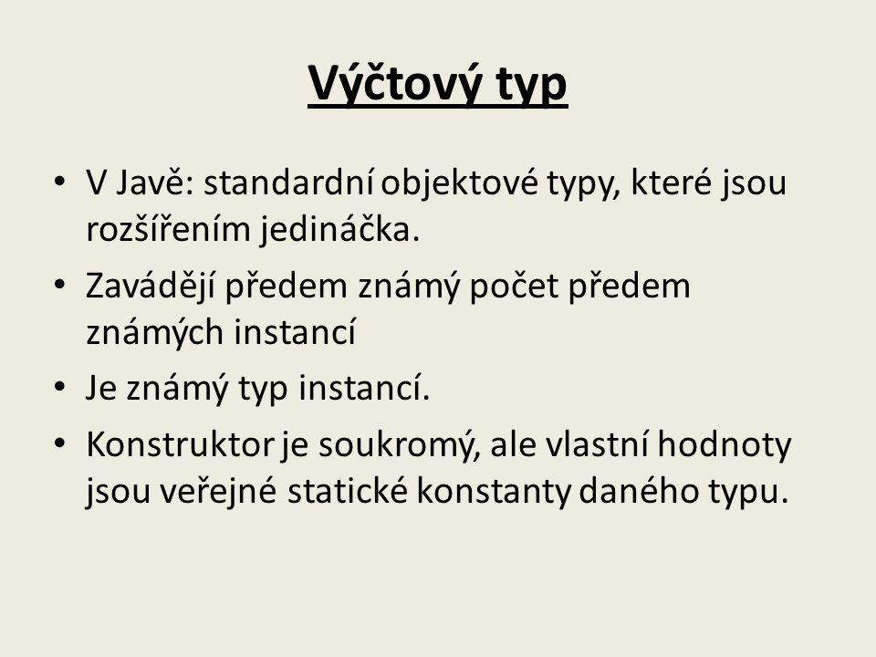 Výčtový typ V Javě: standardní objektové typy, které jsou rozšířením jedináčka. Zavádějí předem známý počet předem známých instancí.