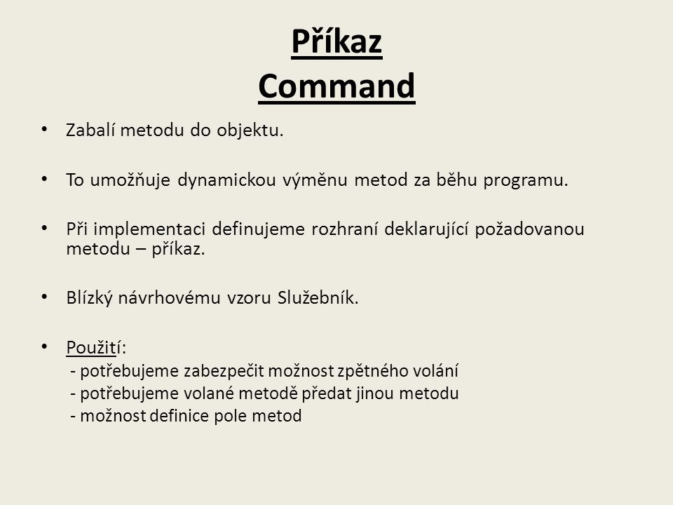 Příkaz Command Zabalí metodu do objektu.