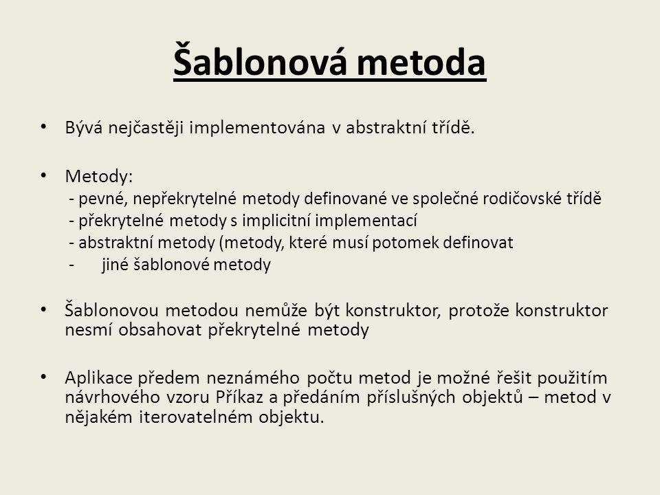 Šablonová metoda Bývá nejčastěji implementována v abstraktní třídě.
