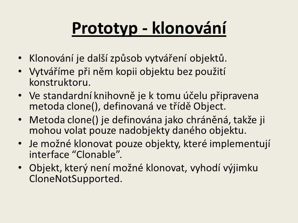 Prototyp - klonování Klonování je další způsob vytváření objektů.