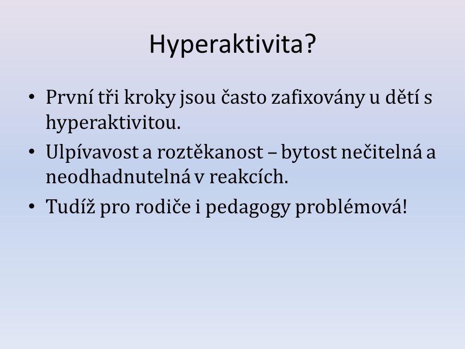 Hyperaktivita První tři kroky jsou často zafixovány u dětí s hyperaktivitou.