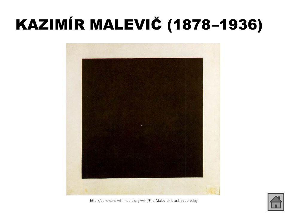 KAZIMÍR MALEVIČ (1878 –1936) http://commons.wikimedia.org/wiki/File:Malevich.black-square.jpg