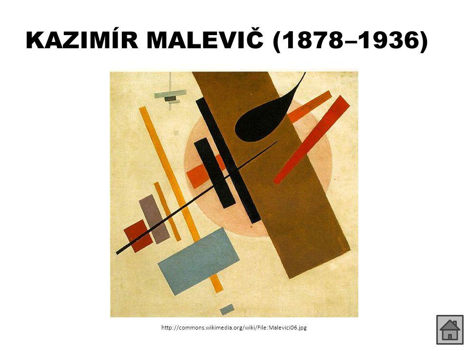 KAZIMÍR MALEVIČ (1878 –1936) http://commons.wikimedia.org/wiki/File:Malevici06.jpg