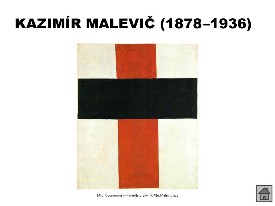 KAZIMÍR MALEVIČ (1878 –1936) http://commons.wikimedia.org/wiki/File:Malevitj.jpg