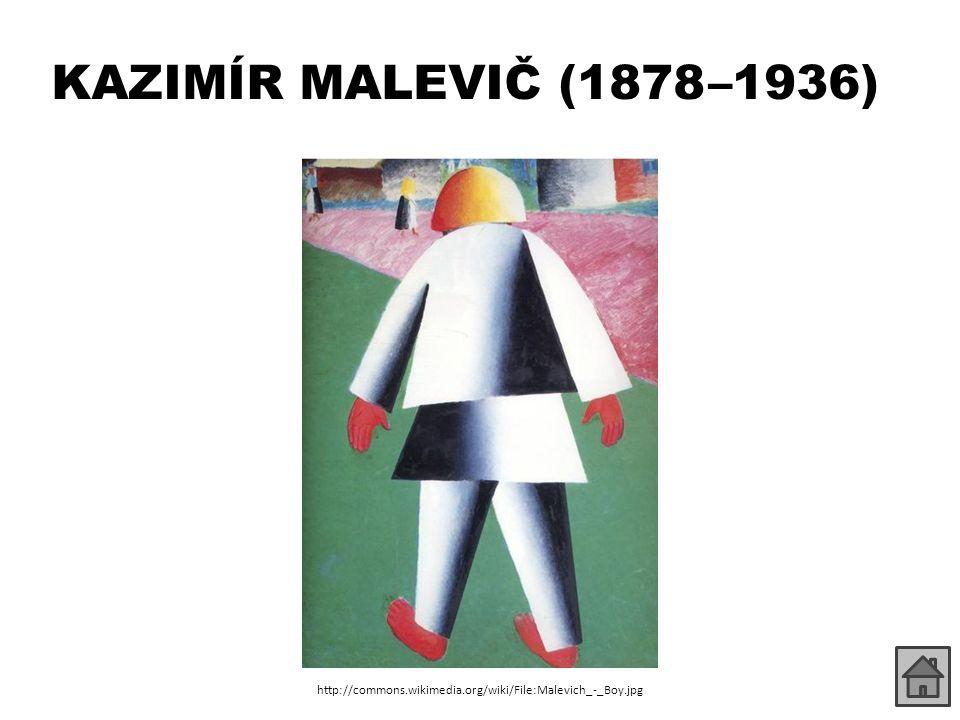 KAZIMÍR MALEVIČ (1878 –1936) http://commons.wikimedia.org/wiki/File:Malevich_-_Boy.jpg