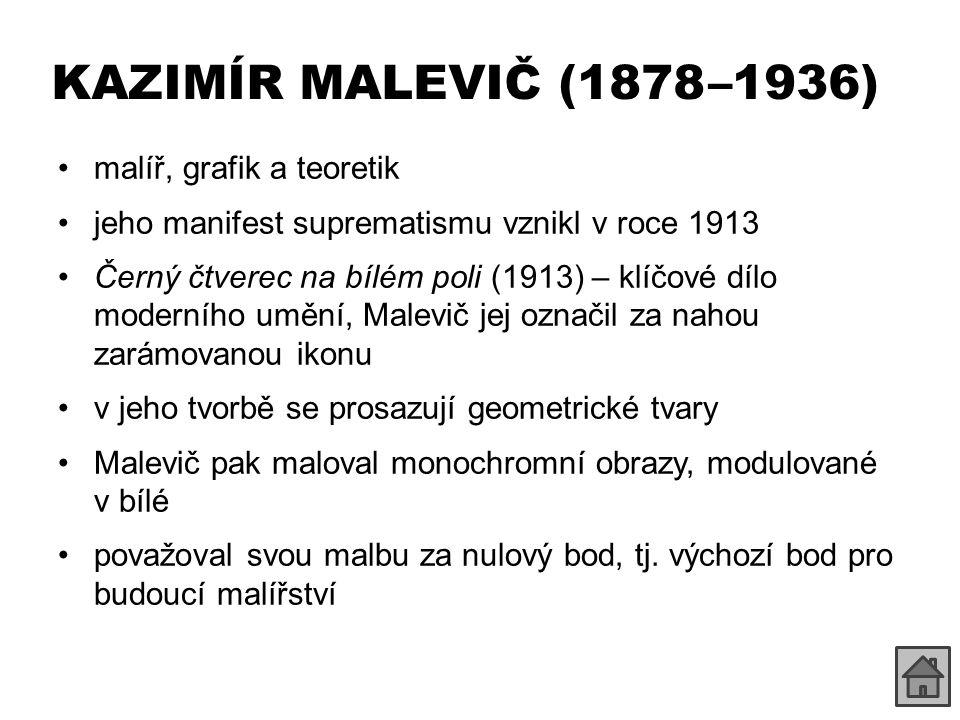 KAZIMÍR MALEVIČ (1878 –1936) malíř, grafik a teoretik