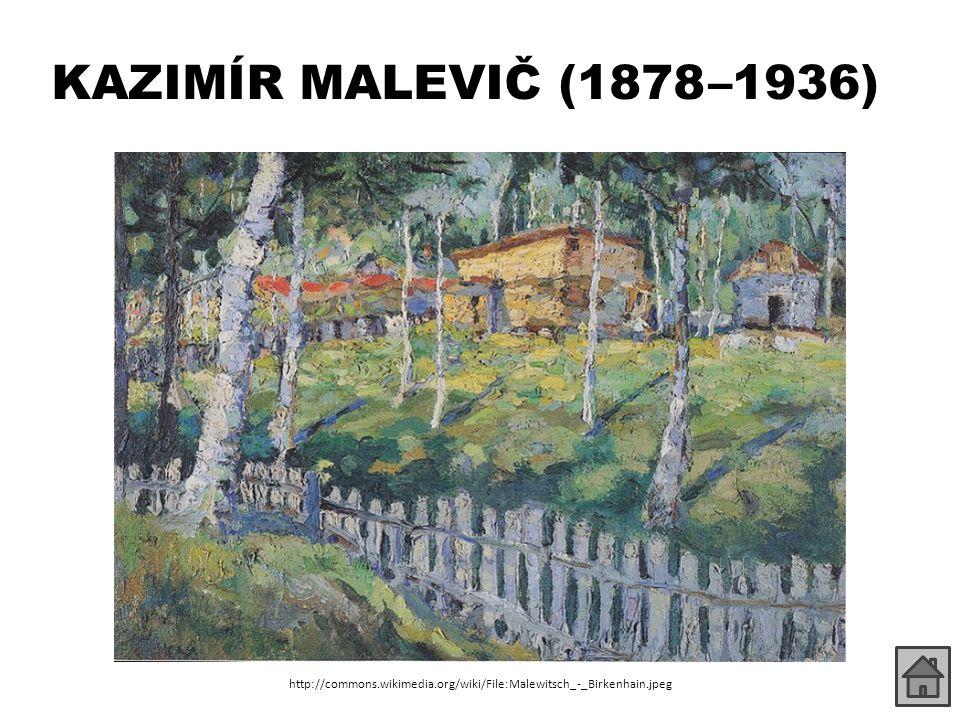 KAZIMÍR MALEVIČ (1878 –1936) http://commons.wikimedia.org/wiki/File:Malewitsch_-_Birkenhain.jpeg