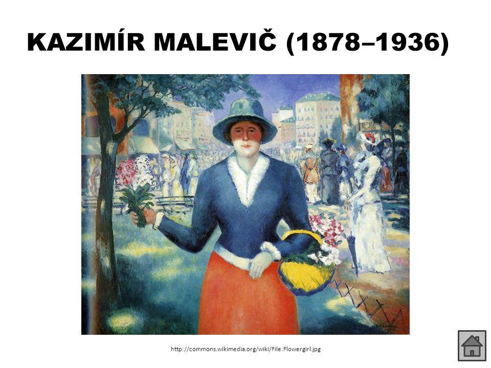 KAZIMÍR MALEVIČ (1878 –1936) http://commons.wikimedia.org/wiki/File:Flowergirl.jpg