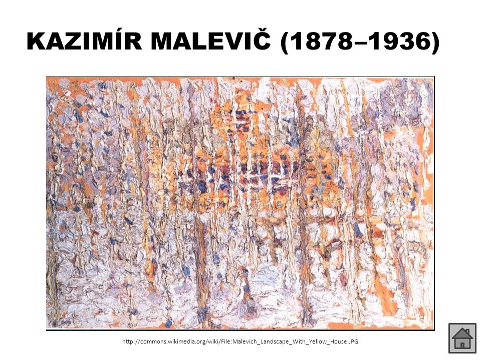 KAZIMÍR MALEVIČ (1878 –1936) http://commons.wikimedia.org/wiki/File:Malevich_Landscape_With_Yellow_House.JPG.