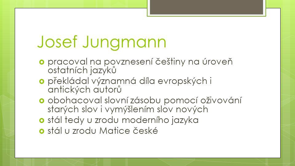 Josef Jungmann pracoval na povznesení češtiny na úroveň ostatních jazyků. překládal významná díla evropských i antických autorů.