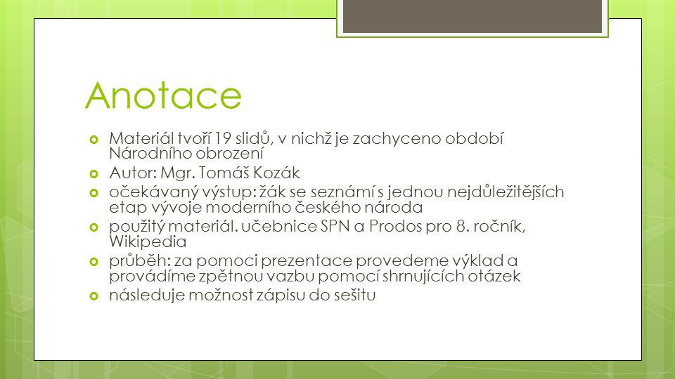 Anotace Materiál tvoří 19 slidů, v nichž je zachyceno období Národního obrození. Autor: Mgr. Tomáš Kozák.