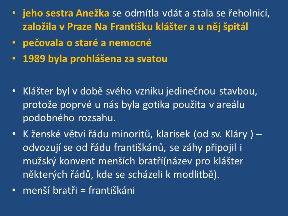 jeho sestra Anežka se odmítla vdát a stala se řeholnicí, založila v Praze Na Františku klášter a u něj špitál