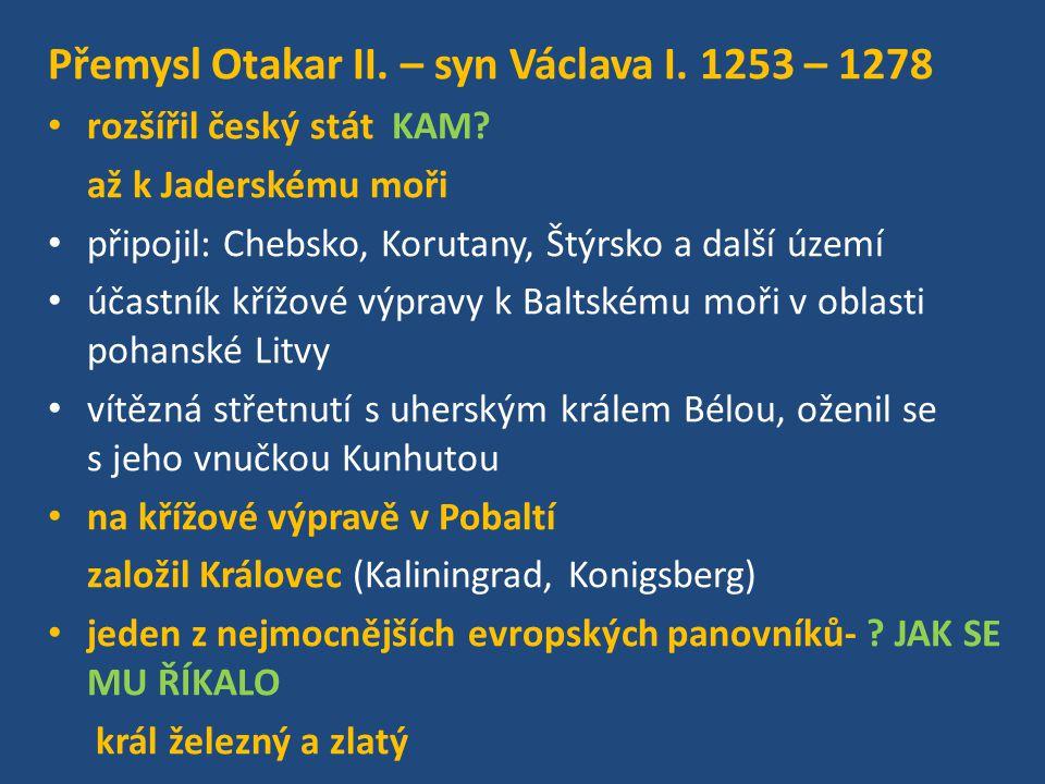 Přemysl Otakar II. – syn Václava I. 1253 – 1278