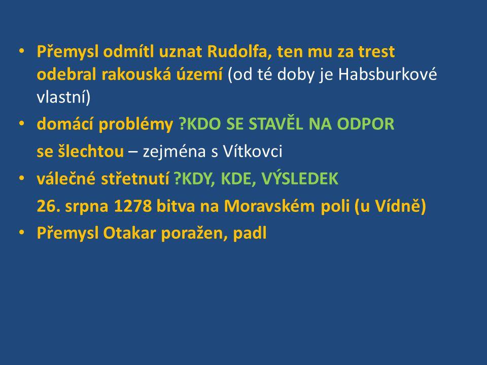 Přemysl odmítl uznat Rudolfa, ten mu za trest odebral rakouská území (od té doby je Habsburkové vlastní)