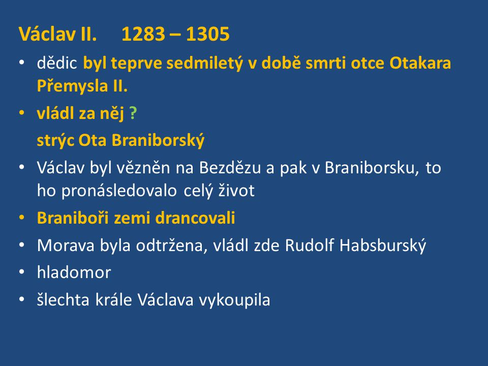 Václav II. 1283 – 1305 dědic byl teprve sedmiletý v době smrti otce Otakara Přemysla II. vládl za něj