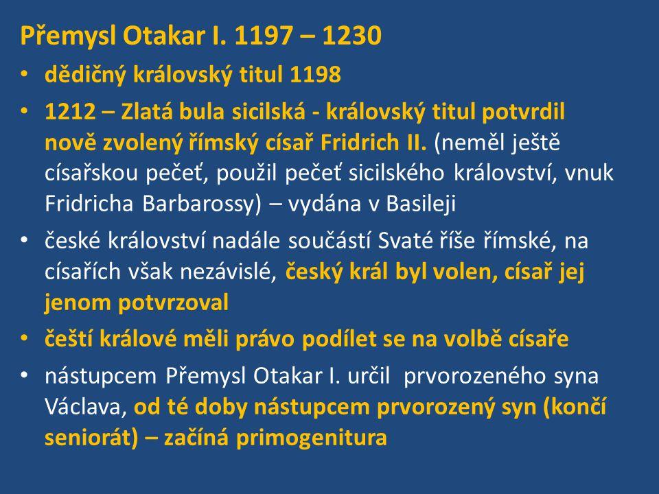 Přemysl Otakar I. 1197 – 1230 dědičný královský titul 1198