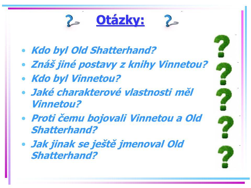 Otázky: Kdo byl Old Shatterhand Znáš jiné postavy z knihy Vinnetou