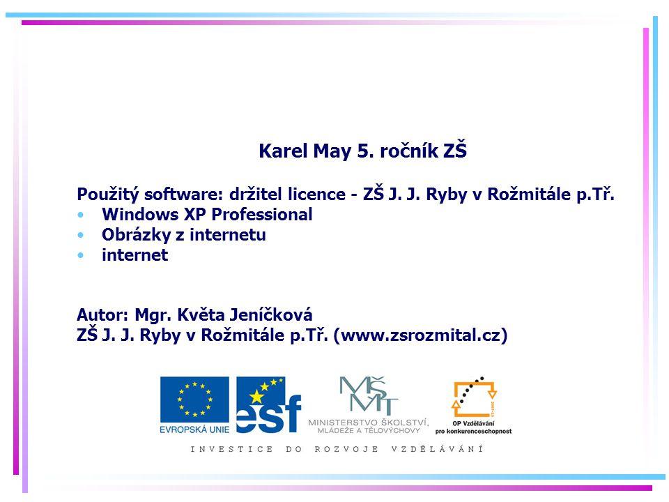 Karel May 5. ročník ZŠ Použitý software: držitel licence - ZŠ J. J. Ryby v Rožmitále p.Tř. Windows XP Professional.