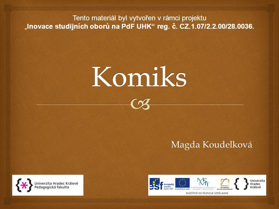 Komiks Magda Koudelková Tento materiál byl vytvořen v rámci projektu