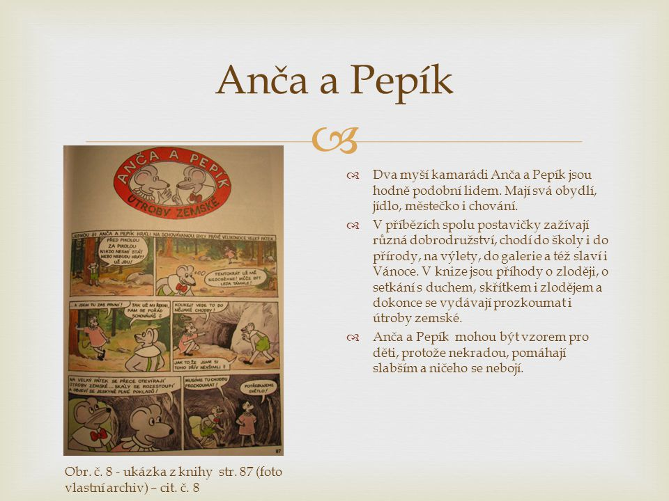 Anča a Pepík Dva myší kamarádi Anča a Pepík jsou hodně podobní lidem. Mají svá obydlí, jídlo, městečko i chování.