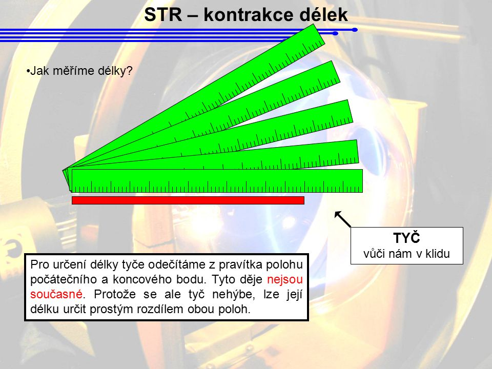 STR – kontrakce délek TYČ Jak měříme délky vůči nám v klidu