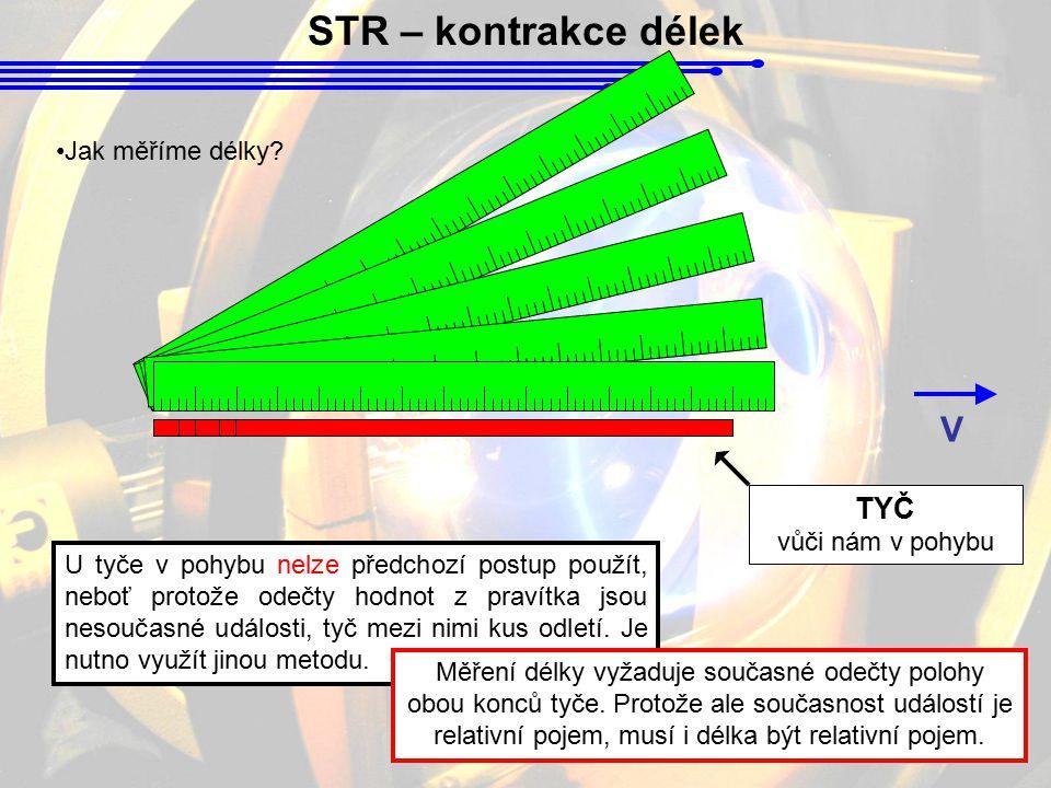 STR – kontrakce délek V TYČ Jak měříme délky vůči nám v pohybu