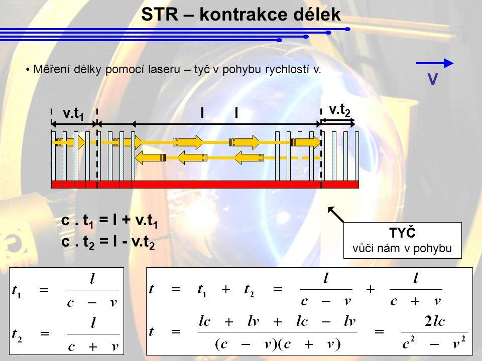 STR – kontrakce délek V c . t1 = l + v.t1 c . t2 = l - v.t2 v.t2 v.t1
