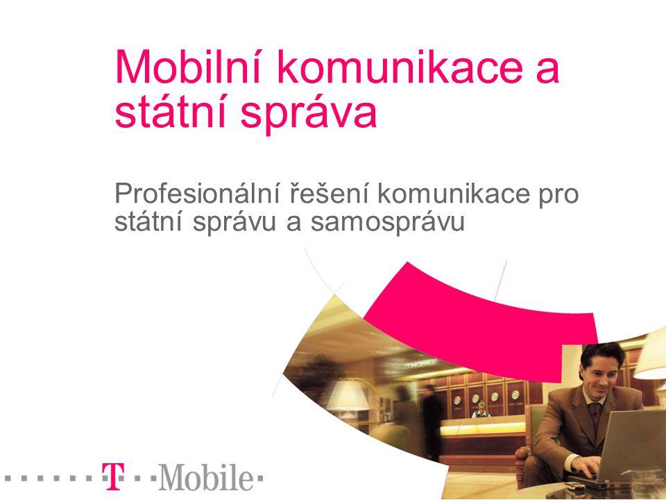 Mobilní komunikace a státní správa Profesionální řešení komunikace pro státní správu a samosprávu
