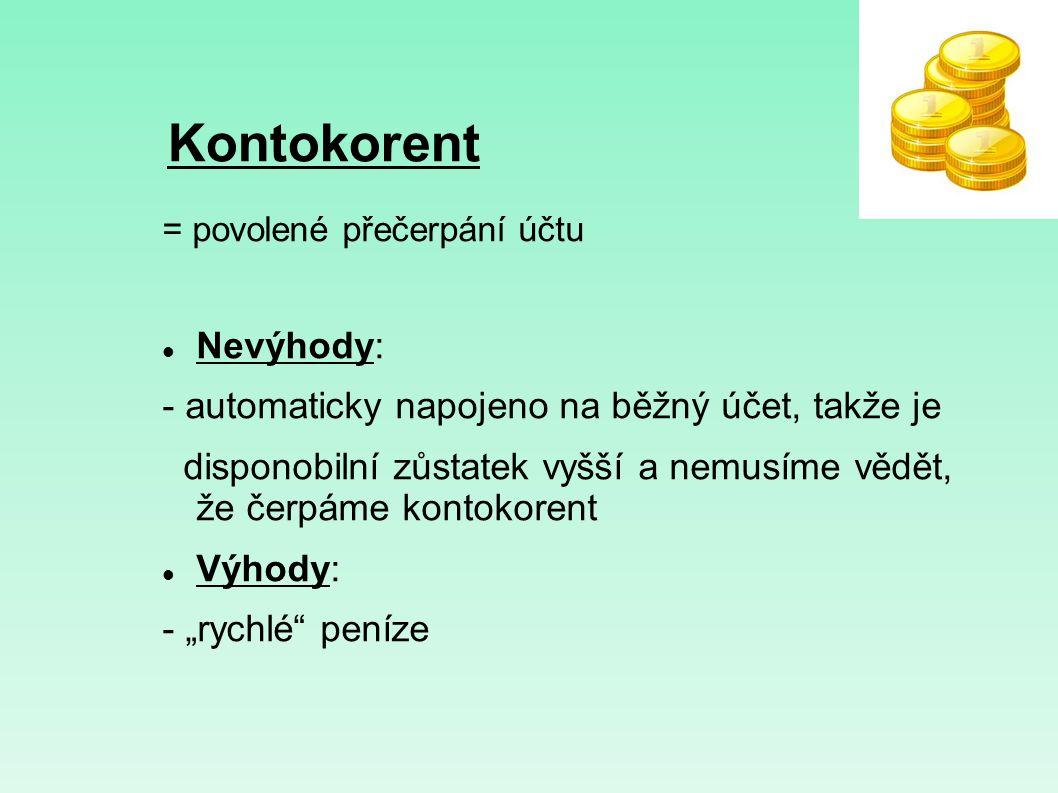 Kontokorent Nevýhody: - automaticky napojeno na běžný účet, takže je