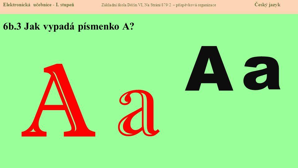 a A a A 6b.3 Jak vypadá písmenko A